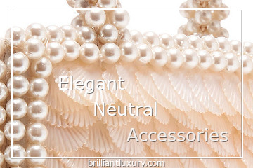 Elegant Neutral Accessories #brilliantluxury